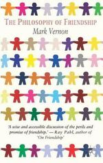 The Philosophy of Friendship - Mark Vernon