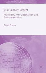 21st Century Dissent : Anarchism, Anti-globalization and Environmentalism - Giorel Curran