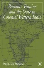 Peasants Famine and the State in Colonial Western India - David Hall-Matthews