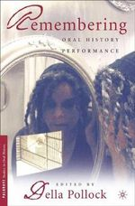 Remembering: Oral History Performance :  Oral History Performance