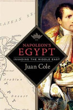 Napoleon's Egypt : Invading the Middle East - Juan R.I. Cole