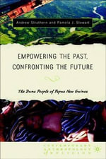 Empowering the Past, Confronting the Future : The Duna People of Papua New Guinea - Andrew Strathern