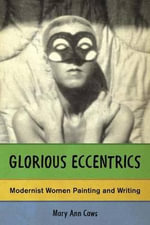 Glorious Eccentrics : Modernist Women Painting and Writing - Mary Ann Caws