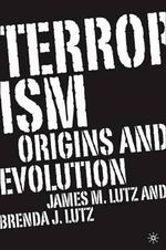 Terrorism : Origins and Evolution - Brenda J. Lutz