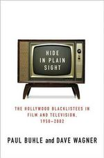 Hide in Plain Sight : The Hollywood Blacklistees in Film and Television, 1950-2002 - Paul Buhle