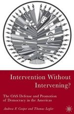 Intervention without Intervening? : The OAS Defense and Promotion of Democracy in the Americas - Andrew F. Cooper