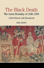 The Black Death : The Great Mortality of 1348-1350: A Brief History with Documents - University John Aberth