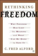 Rethinking Freedom : Why Freedom Has Lost Its Meaning and What Can be Done to Save it - C. Fred Alford
