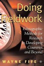 Doing Fieldwork : Ethnographic Methods for Research in Developing Countries and Beyond - Wayne Fife