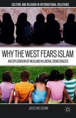 Why the West Fears Islam : An Exploration of Muslims in Liberal Democracies - Jocelyne Cesari