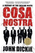 Cosa Nostra : A History of the Sicilian Mafia - Professor John Dickie