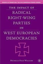 The Impact of Radical Right-wing Parties in West European Democracies : Europe in Transition: The NYU European Studies Series - Michelle Hale Williams