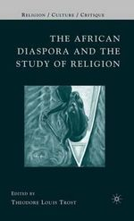 The African Disapora and the Study of Religion : Religion/Culture/Critique Ser. - Theodore Louis Trost