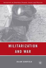 Militarization and War : Initiatives in Strategic Studies: Issues and Policies - Julian Schofield