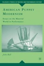 American Puppet Modernism : Essays on the Material World in Performance - John Bell