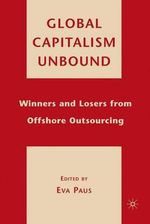 Global Capitalism Unbound : Winners and Losers from Offshore Outsourcing - Eva Paus