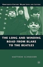 The Long and Winding Road from Blake to the Beatles - Matthew Schneider
