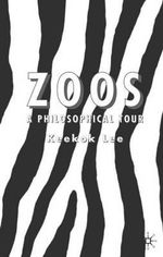 Zoos : A Philosophical Tour - Keekok Lee