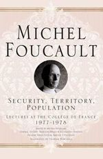 Security, Territory, Population : Michel Foucault: Lectures at the College De France - Michel Foucault