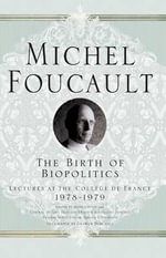 The Birth of Biopolitics : Lectures at the College De France, 1978-1979 - Michel Foucault