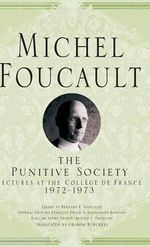 On the Punitive Society : Lectures at the College De France, 1972-1973 - Michel Foucault
