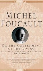 On the Government of the Living : Lectures at the College De France, 1979-1980 - Michel Foucault