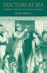 Doctors at Sea : Emigrant Voyages to Colonial Australia - Robin F. Haines