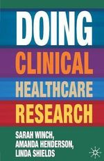 Doing Clinical Healthcare Research : A Survival Guide - Sarah Winch