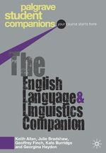 The English Language and Linguistics Companion : Palgrave Student Companions Series - Geoffrey Finch