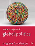 Global Politics : Pagrave Foundations Series : 1st Edition - Andrew Heywood