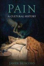 Pain : A Cultural History - Javier Moscoso
