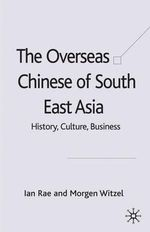 The Overseas Chinese of South East Asia : History, Culture, Business - Ian Rae