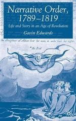 Narrative Order 1789-1819 : Life and Story in an Age of Revolution - Gavin Edwards