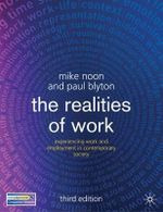 The Realities of Work : Experiencing Work and Employment in Contemporary Society - 3rd Edition - Mike Noon