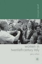 Women in Twentieth-century Italy : Gender and History - Perry R. Willson