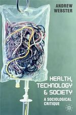 Health, Technology and Society : A Sociological Critique - Andrew Webster