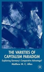The Varieties of Capitalism Paradigm : Explaining Germany's Comparative Advantage? - Matthew Allen