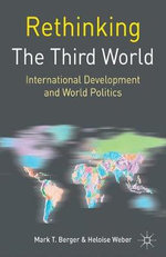 Rethinking the Third World : International Development and World Politics - Mark T. Berger