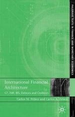 International Financial Architecture : G7, IMF, BIS, Debtors and Creditors - Carlos A. Pelaez