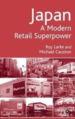 Japan - A Modern Retail Superpower : A Modern Retail Superpower - Roy Larke