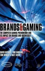 Brands and Gaming : The Computer Gaming Phenomenon and Its Impact on Brands and Businesses - David Nichols