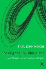 Shaking the Invisible Hand : Complexity, Endogenous Money and Exogenous Interest Rates - Basil John Moore