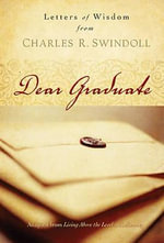 Dear Graduate : Letters of Wisdom - Dr Charles R Swindoll