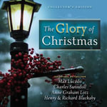 The Glory of Christmas : Collector's Edition - Max Lucado