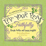 Eat Your Peas - Faithfully : Simple Truths and Happy Insights - A 3 Minute Forever Book - Cheryl Karpen
