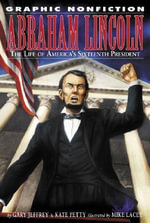 Abraham Lincoln : The Life of America's Sixteenth President - Kate Petty