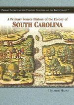 A Primary Source History of the Colony of South Carolina - Heather Hasan