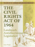 The Civil Rights Act of 1964 : Landmark Antidiscrimination Legislation - Susan Wright