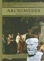 Archimedes : The Father of Mathematics - Heather Hasan