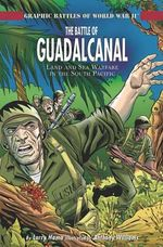 The Battle of Guadalcanal : Land and Sea Warfare in the South Pacific - Dan Abnett